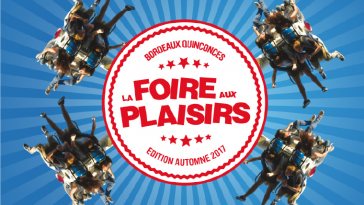 La Foire aux Plaisirs édition automne 2017 débarque à Bordeaux
